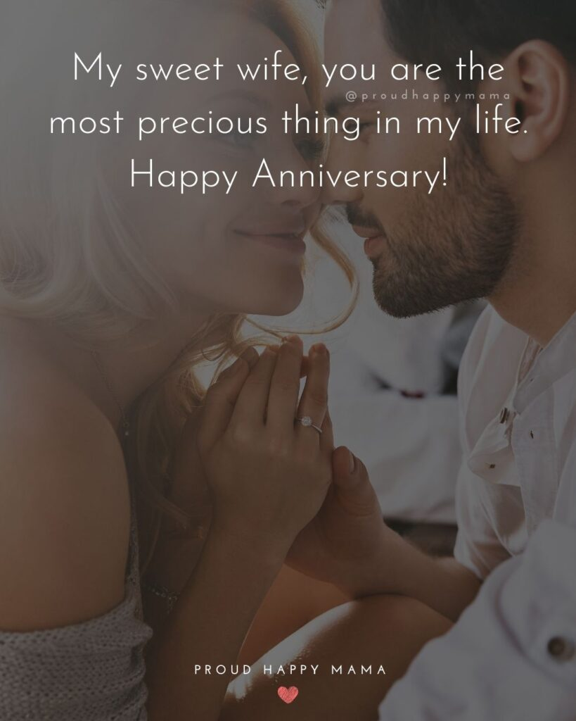 Wedding Anniversary Wishes For Wife - My sweet wife, you are the most precious thing in my life. Happy Anniversary!'
