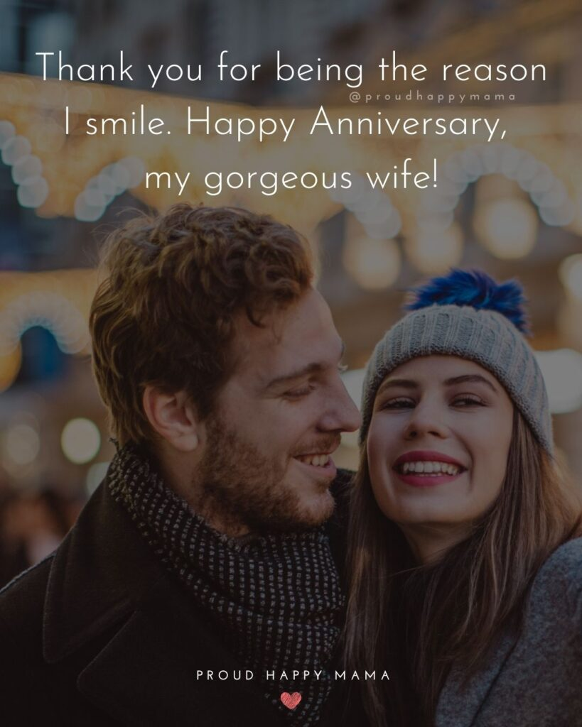 Wedding Anniversary Wishes For Wife - Thank you for being the reason I smile. Happy Anniversary, my gorgeous wife!'