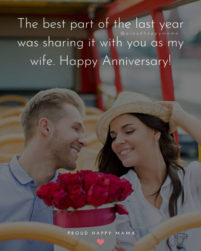 Wedding Anniversary Wishes For Wife - The best part of the last year was sharing it with you as my wife. Happy Anniversary!'