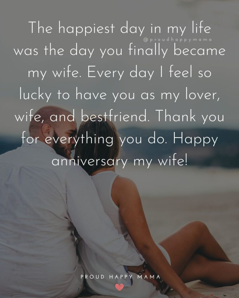 Wedding Anniversary Wishes For Wife - The happiest day in my life was the day you finally became my wife. very day I feel so lucky to