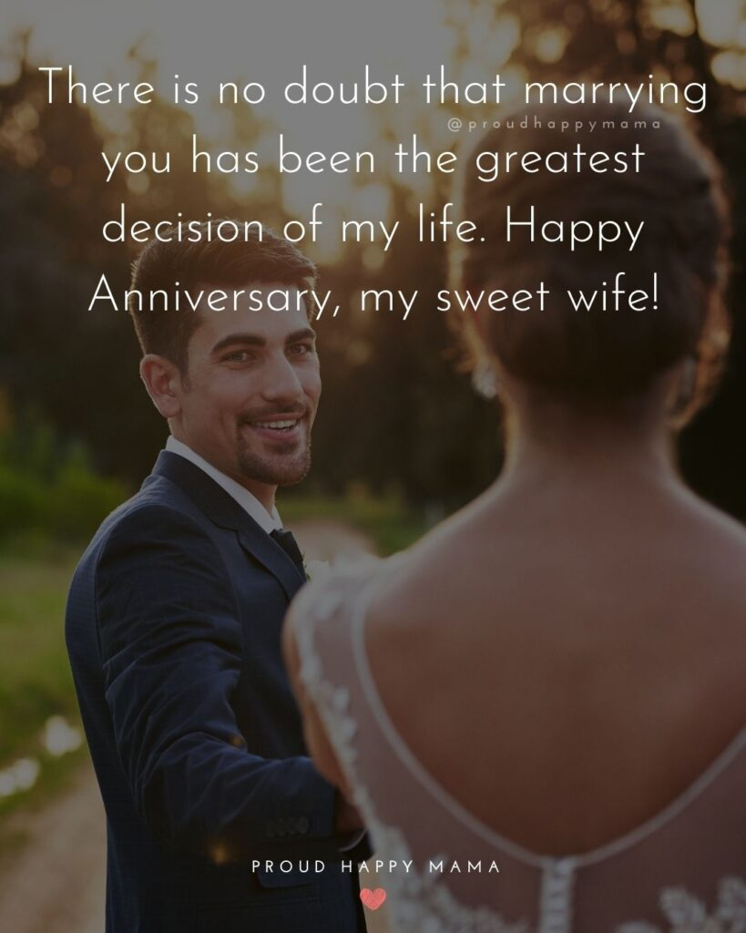 Wedding Anniversary Wishes For Wife - There is no doubt that marrying you has been the greatest decisions of my life. Happy
