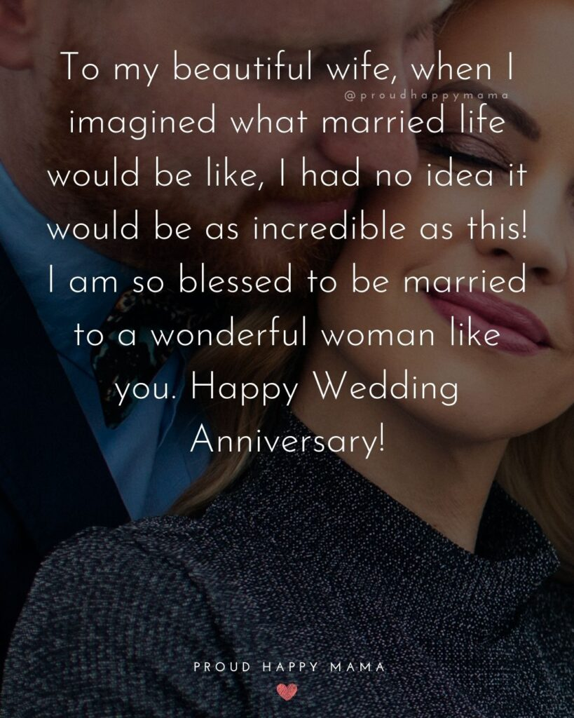 Wedding Anniversary Wishes For Wife - To my beautiful wife, when I imagined what married life would be like, I had no idea it would be