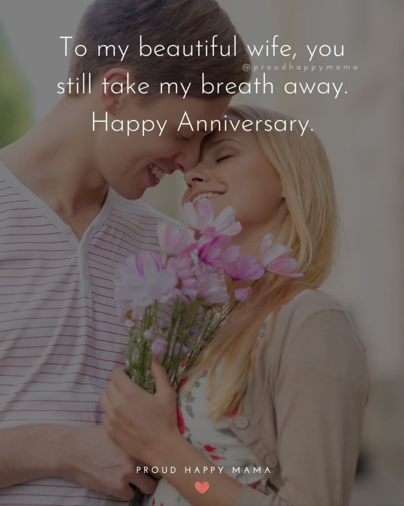 Wedding Anniversary Wishes For Wife - To my beautiful wife, you still take my breath away. Happy Anniversary.'