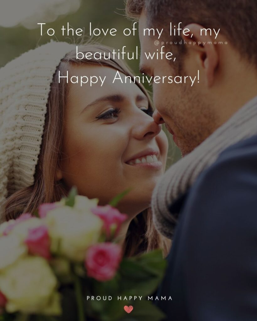 Wedding Anniversary Wishes For Wife - To the love of my life, my beautiful wife, Happy Anniversary!'