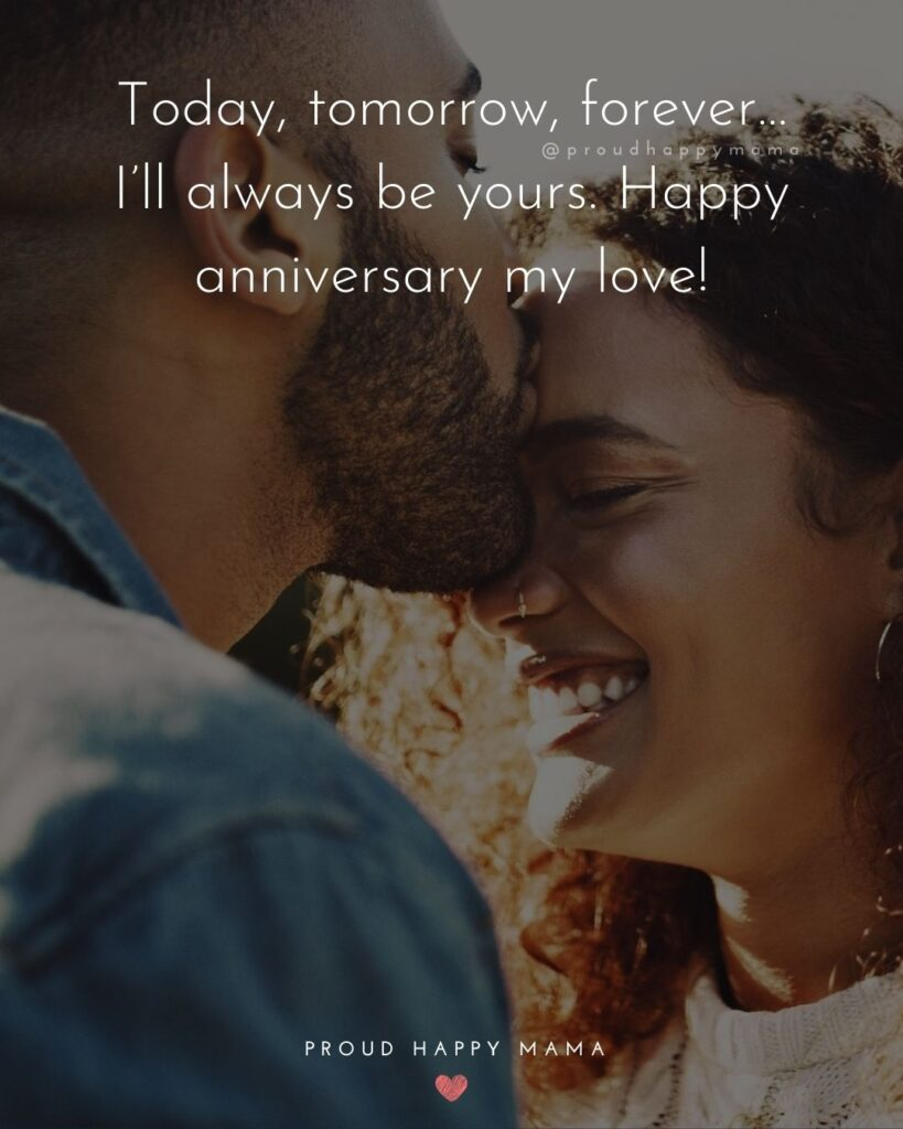 Wedding Anniversary Wishes For Wife - Today, tomorrow, forever…I'll always be yours. Happy anniversary my love!'