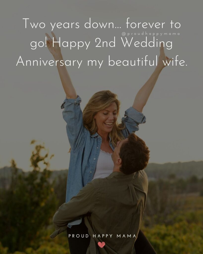 Wedding Anniversary Wishes For Wife - Two years down… forever to go! Happy 2ndWedding Anniversary my beautiful wife.'