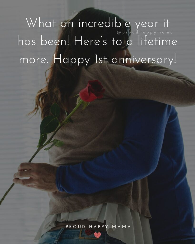 Wedding Anniversary Wishes For Wife - What an incredible year it has been! Here's to a lifetime more. Happy 1stanniversary!'