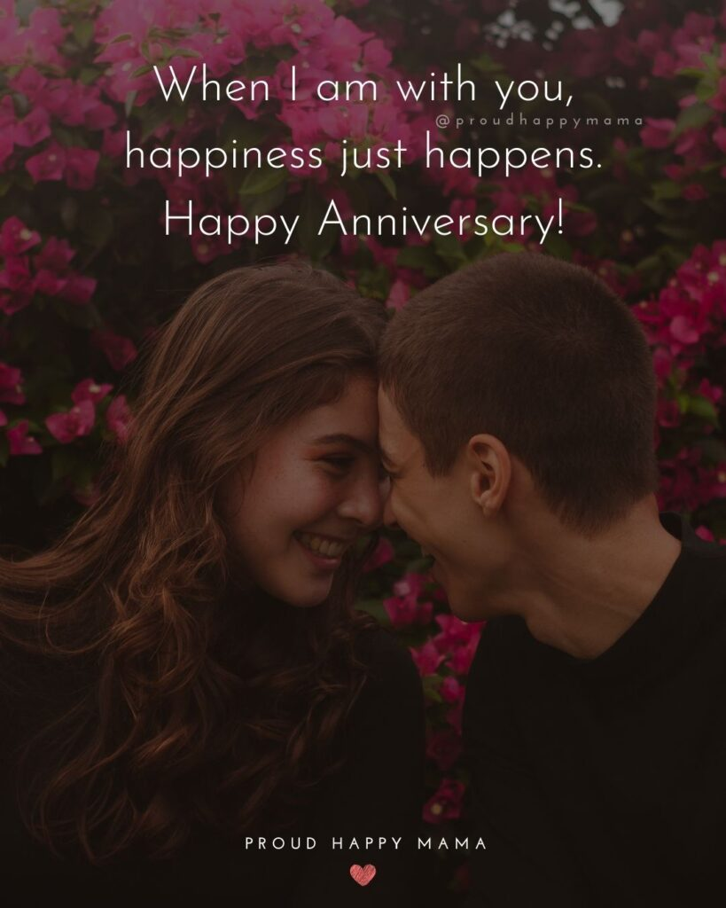 Wedding Anniversary Wishes For Wife - When I am with you, happiness just happens. Happy Anniversary!'