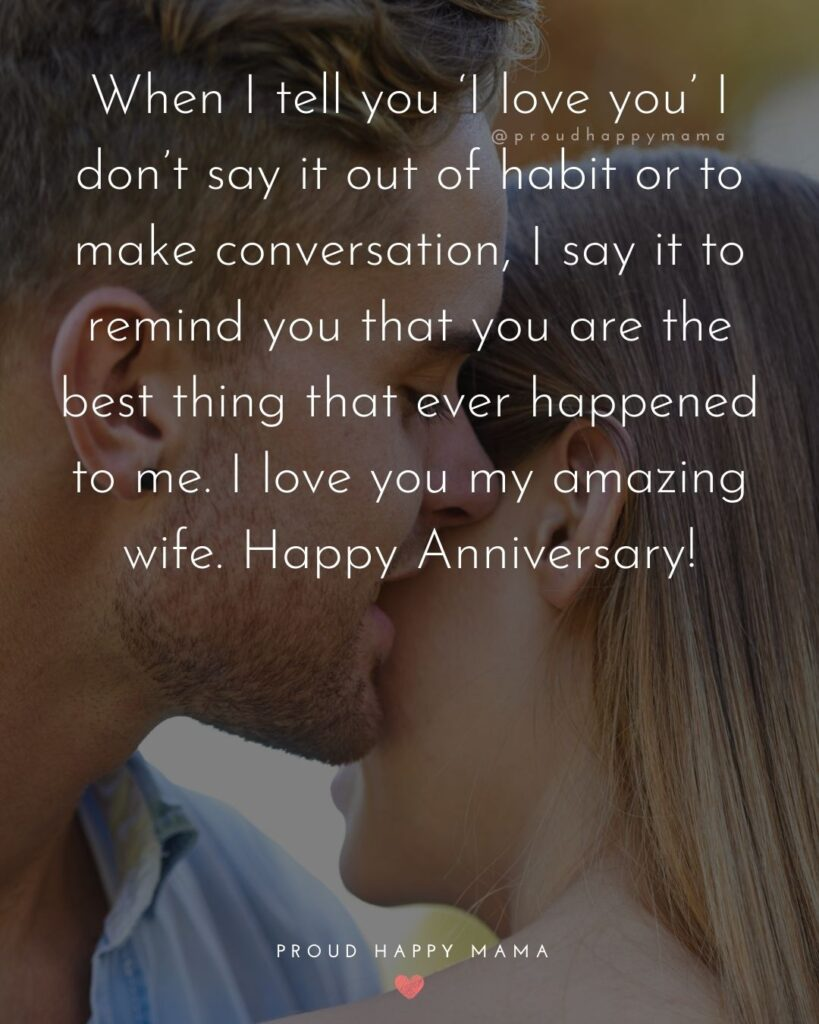 Wedding Anniversary Wishes For Wife - When I tell you 'I love you' I don't say it out of habit or to make conversation, I say it to remind