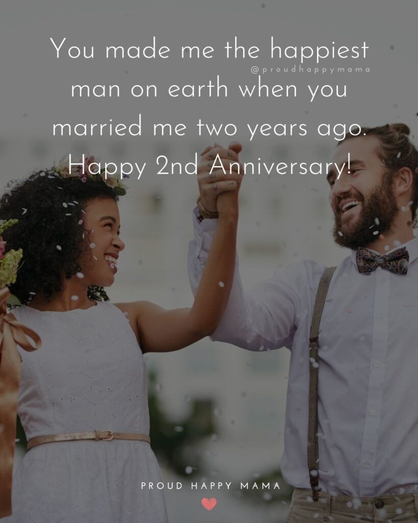Wedding Anniversary Wishes For Wife - You made me the happiest man on earth when you married me two years ago. Happy 2ndAnniversary!'