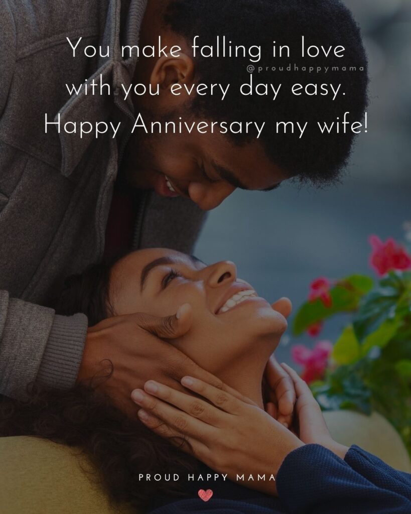 Wedding Anniversary Wishes For Wife - You make falling in love with you every day easy. Happy Anniversary my wife!'