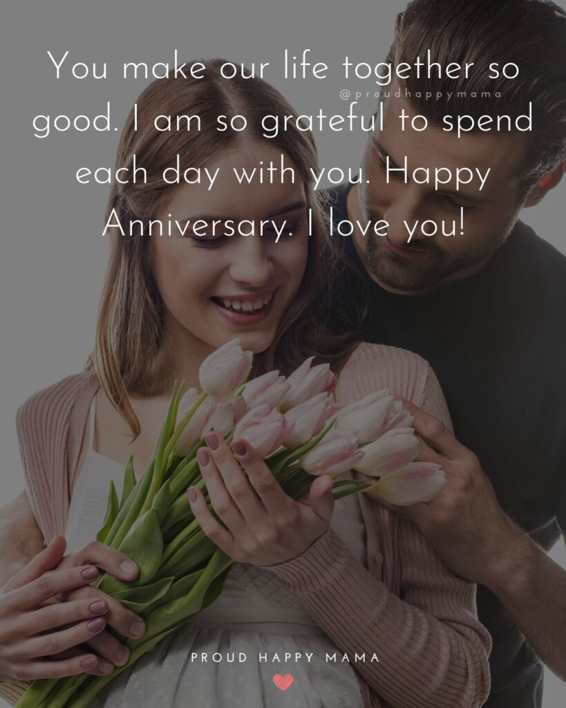 Wedding Anniversary Wishes For Wife - You make our life together so good. I am so grateful to spend each day with you. Happy