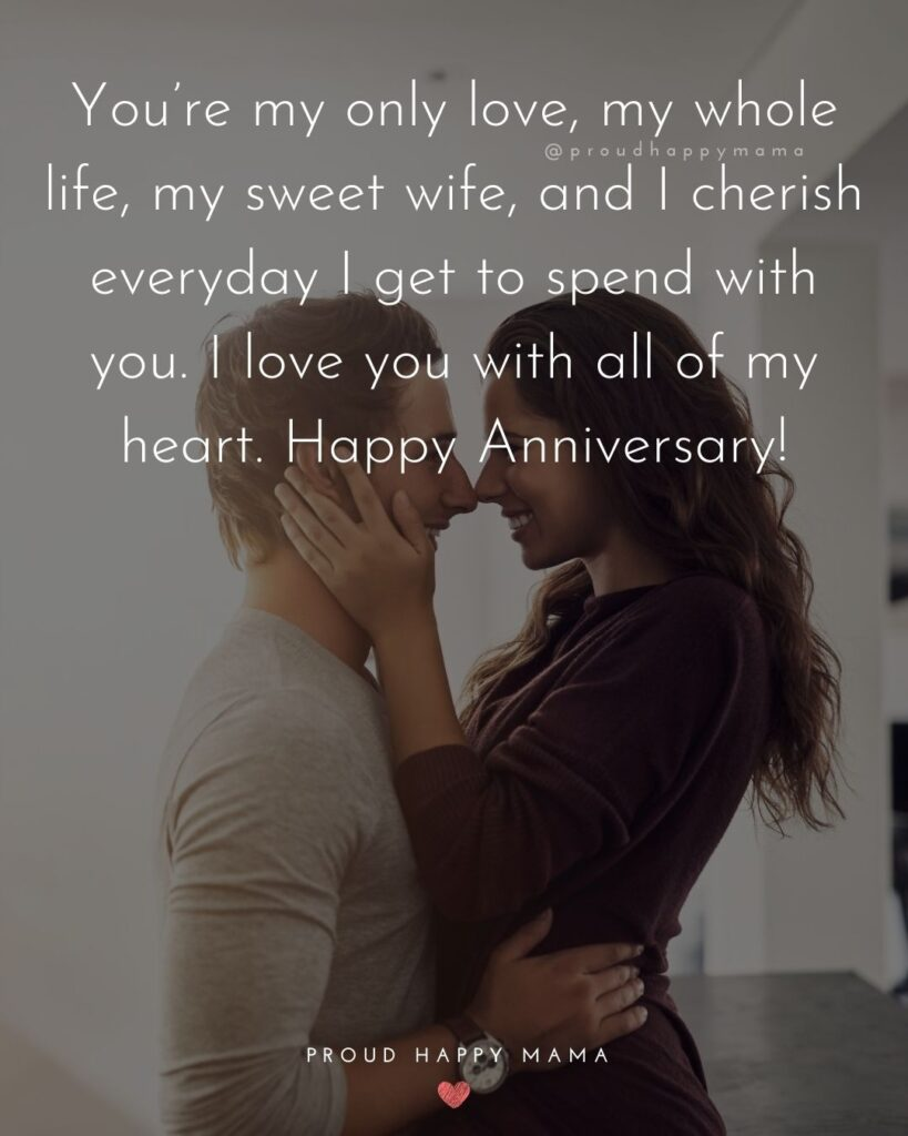 Wedding Anniversary Wishes For Wife - You're my only love, my whole life, my sweet wife, and I cherish every day I get to spend