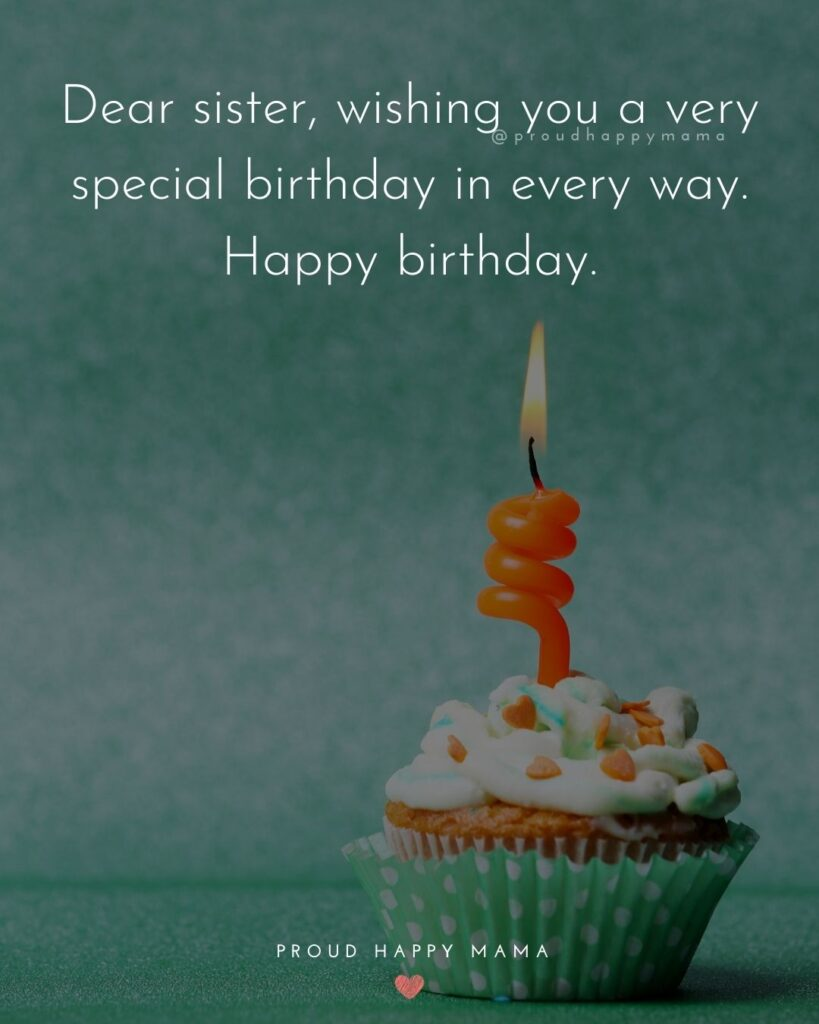 Happy Birthday Wishes For Sister - Dear sister, wishing you a very special birthday in every way. Happy birthday.'