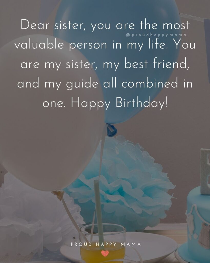 Happy Birthday Wishes For Sister - Dear sister, you are the most valuable person in my life. You are my sister, my best friend, and my
