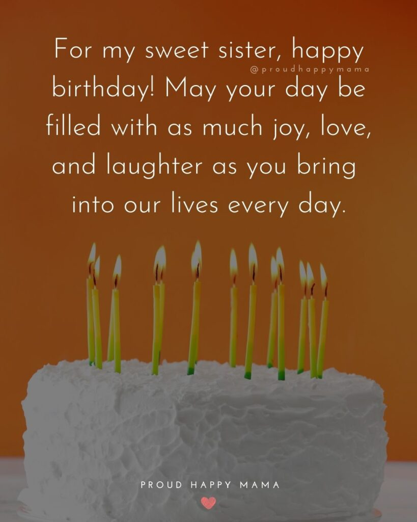 Happy Birthday Wishes For Sister - For my sweet sister, happy birthday! May your day be filled with as much joy, love, and