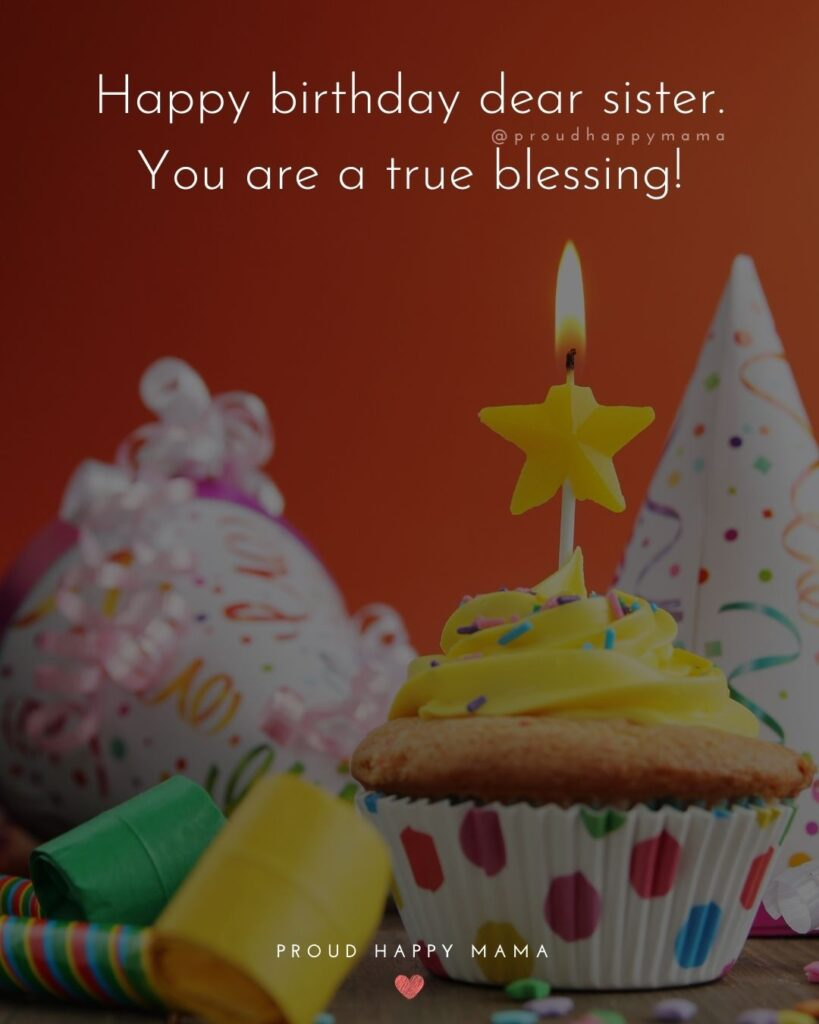 Happy Birthday Wishes For Sister - Happy birthday dear sister. You are a true blessing!'