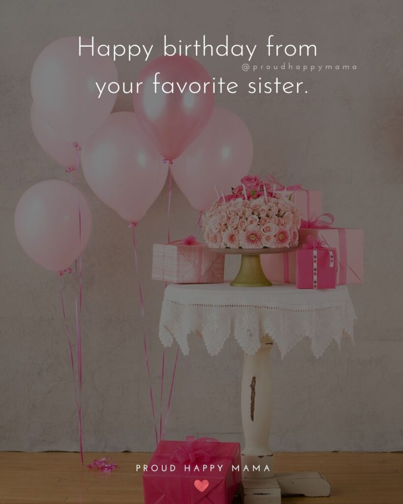 Happy Birthday Wishes For Sister - Happy birthday from your favorite sister.'