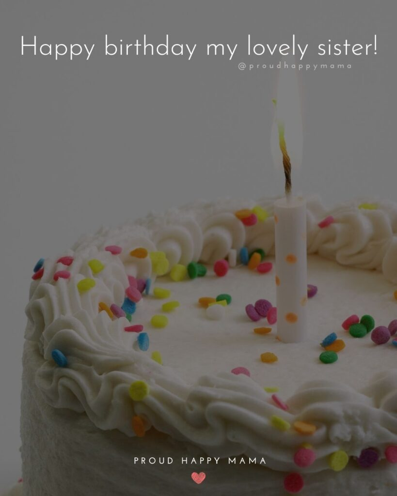 Happy Birthday Wishes For Sister - Happy birthday my lovely sister!'