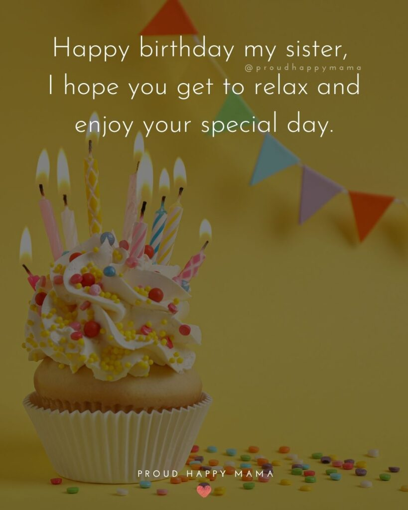 Happy Birthday Wishes For Sister - Happy birthday my sister, I hope you get to relax and enjoy your special day.'