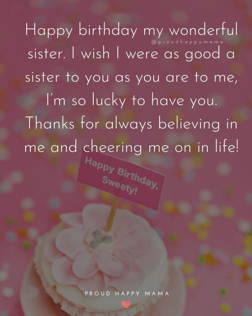 Happy Birthday Wishes For Sister - When I think of all the blessings in my life, you my sister, are right there at the very top of the list! I