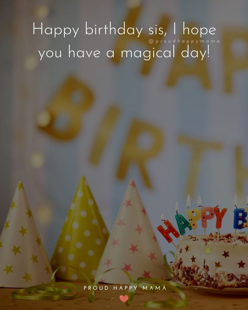 Happy Birthday Wishes For Sister - Happy birthday sis, I hope you have a magical day!'
