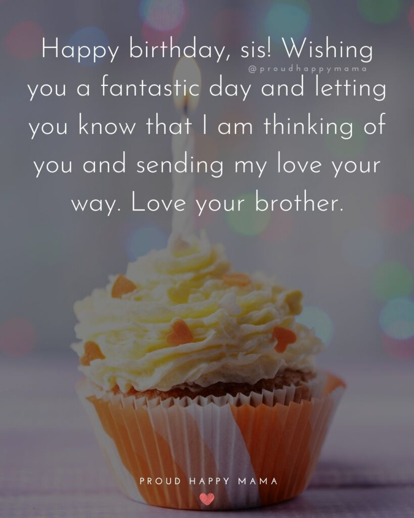 Happy Birthday Wishes For Sister - Happy birthday, sis! Wishing you a fantastic day and letting you know that I am thinking of you and