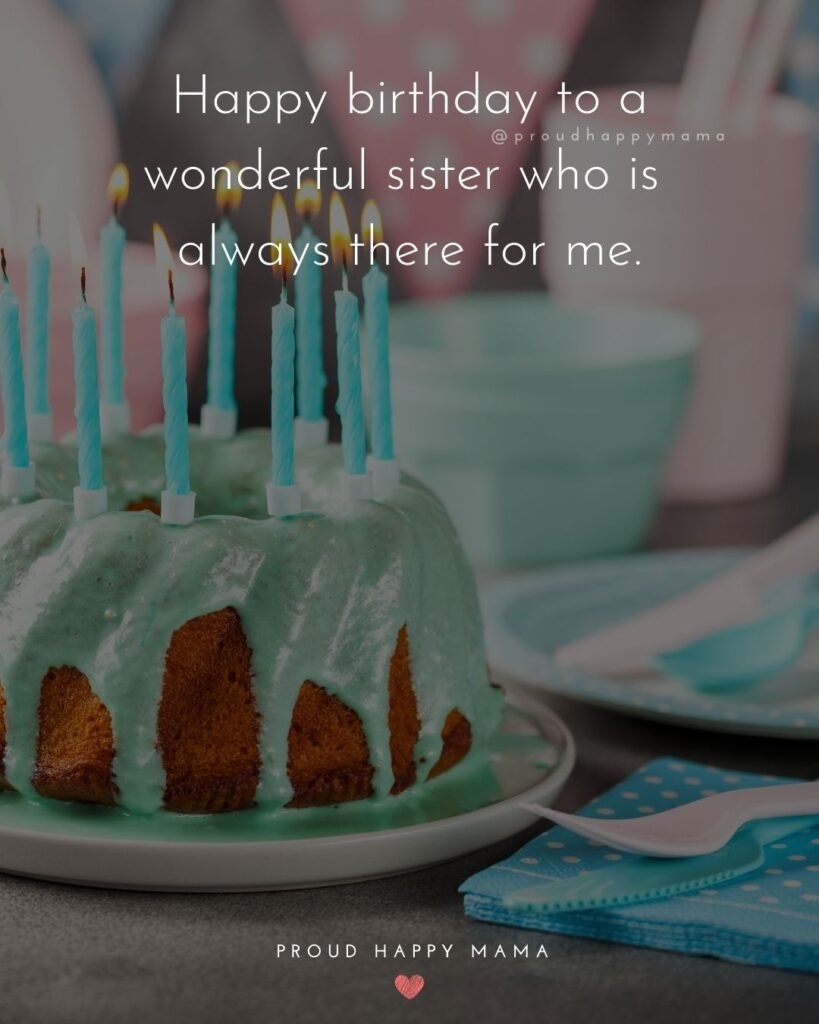 Happy Birthday Wishes For Sister - Happy birthday to a wonderful sister who is always there for me.'