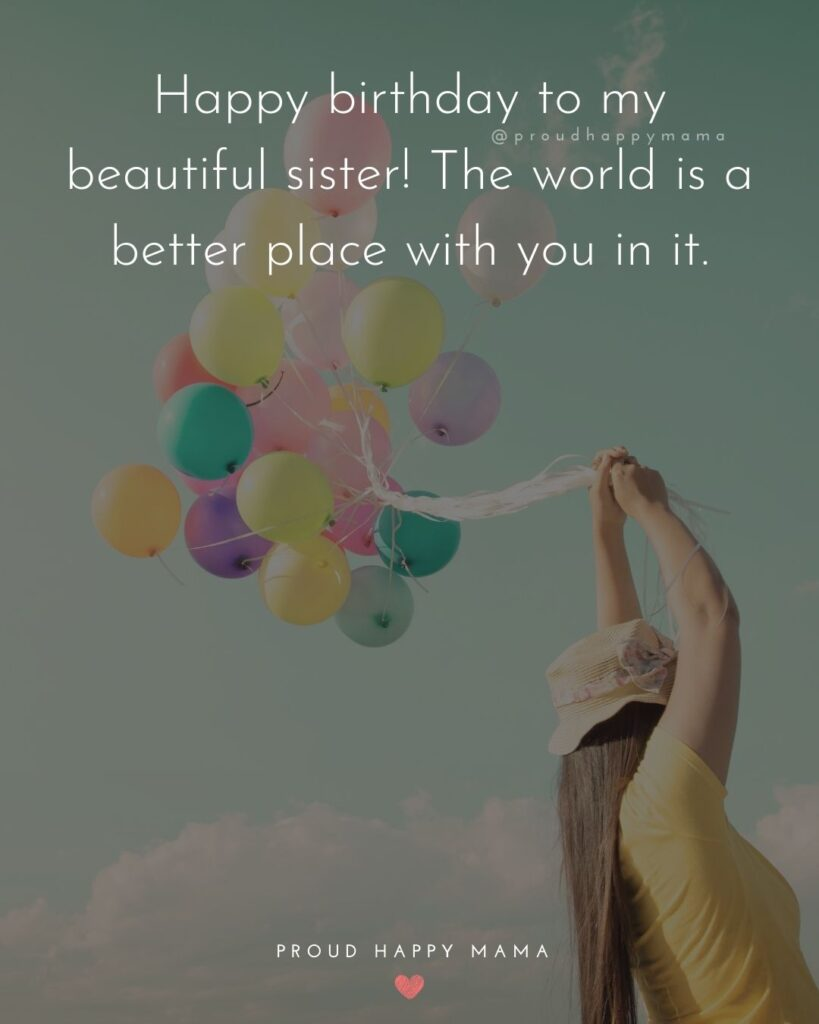 Happy Birthday Wishes For Sister - Happy birthday to my beautiful sister! The world is a better place with you in it.'