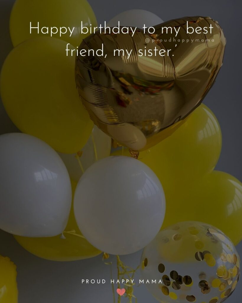 Happy Birthday Wishes For Sister - Happy birthday to my best friend, my sister.'