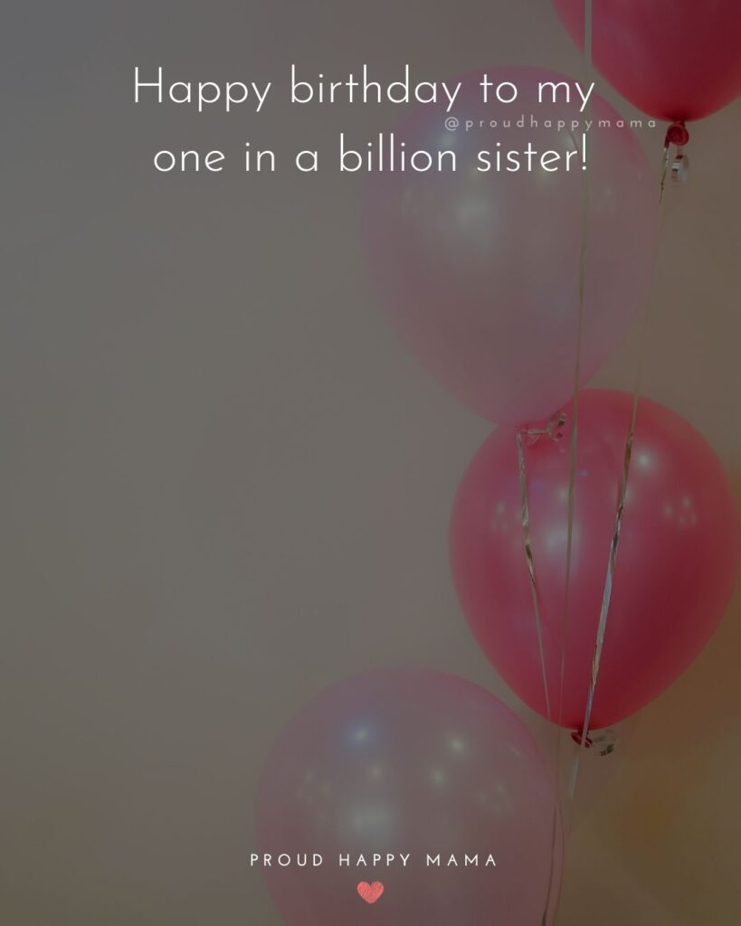 Happy Birthday Wishes For Sister - Our paths may change as life goes along but our bond as sisters will remain ever strong. Happy