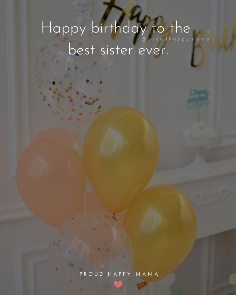 Happy Birthday Wishes For Sister - Happy birthday to the best sister ever.'