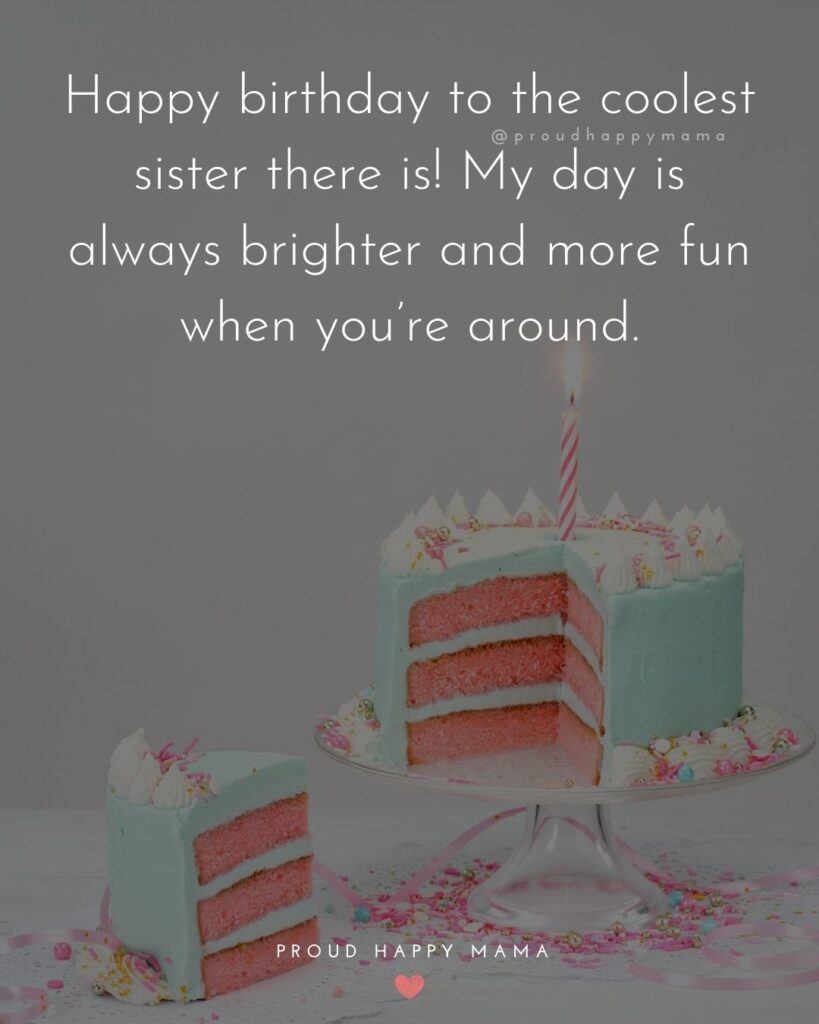 Happy Birthday Wishes For Sister - Happy birthday to the coolest sister there is! My day is always brighter and more fun when you're