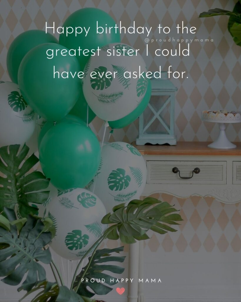 Happy Birthday Wishes For Sister - Happy birthday to the greatest sister I could have ever asked for.'
