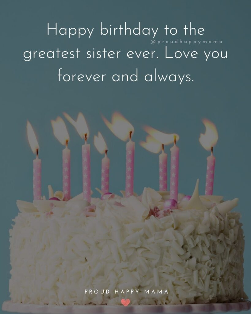 Happy Birthday Wishes For Sister - Happy birthday to the greatest sister ever. Love you forever and always.'