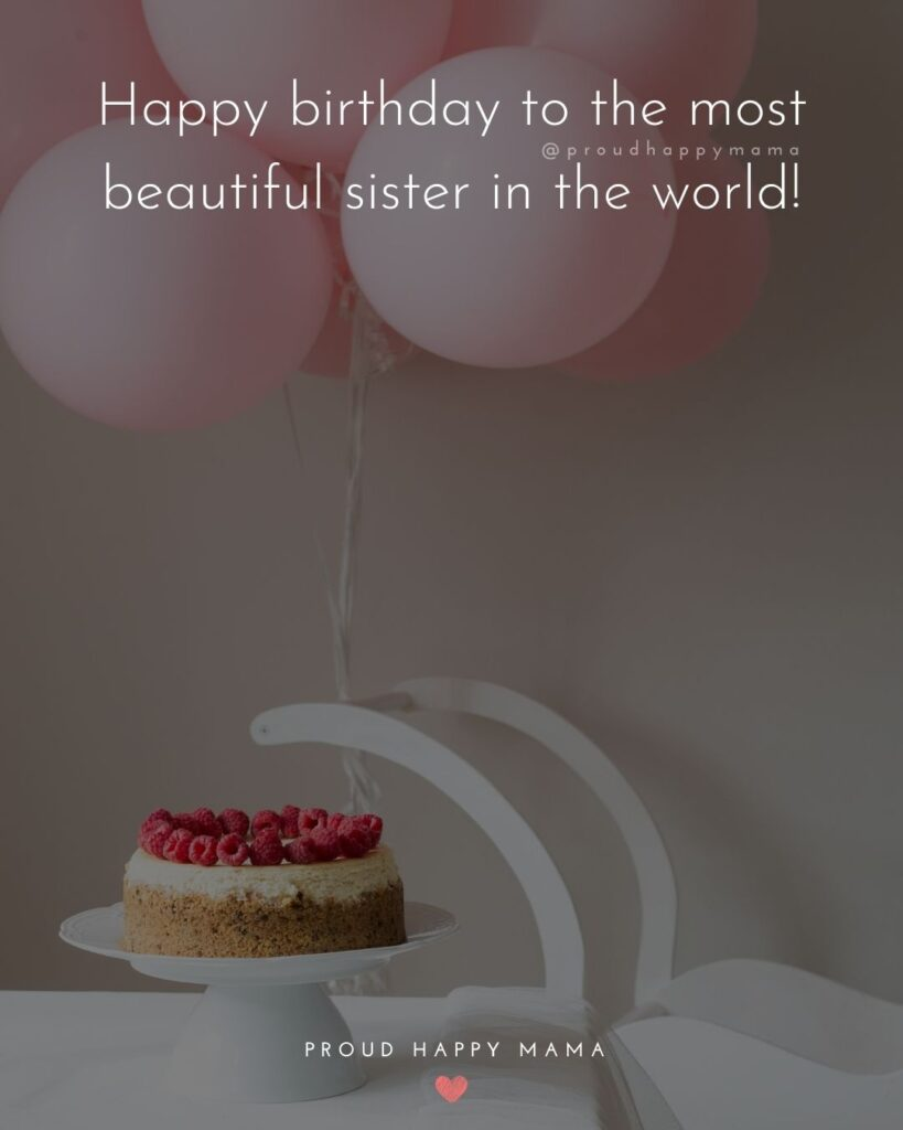 Happy Birthday Wishes For Sister - Happy birthday to the most beautiful sister in the world!