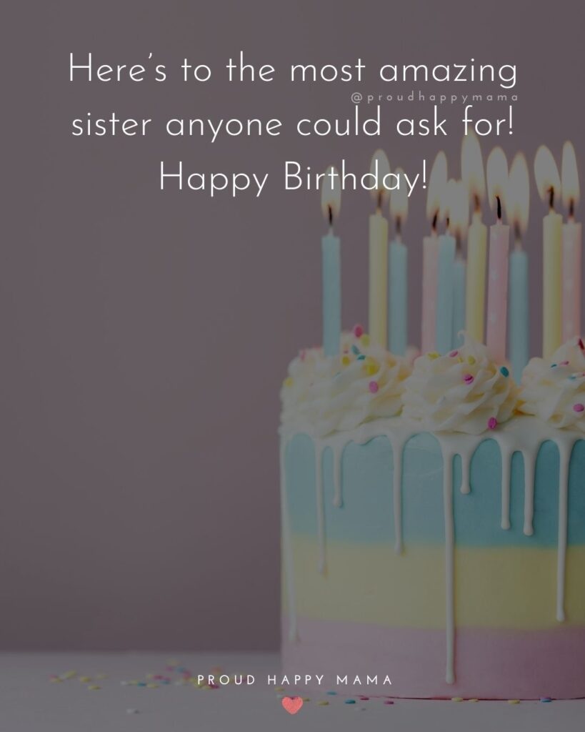 Happy Birthday Wishes For Sister - Here's to the most amazing sister anyone could ask for! Happy Birthday!'