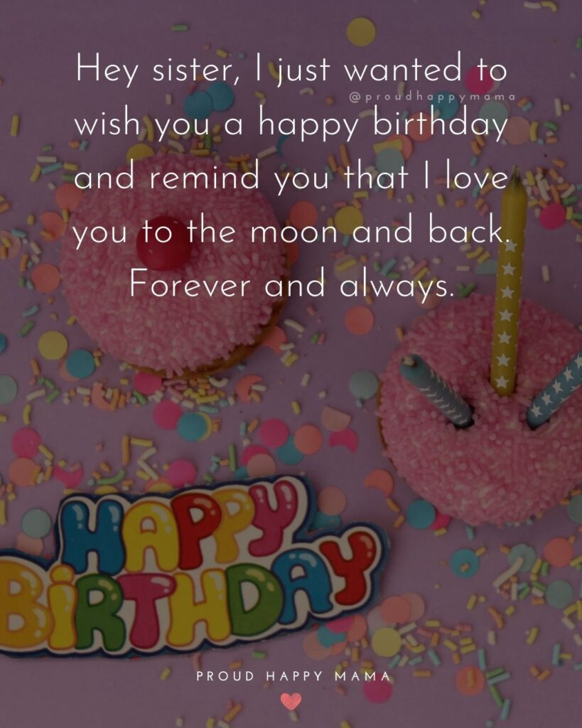 Happy Birthday Wishes For Sister - Hey sister, I just wanted to wish you a happy birthday and remind you that I love you to the moon