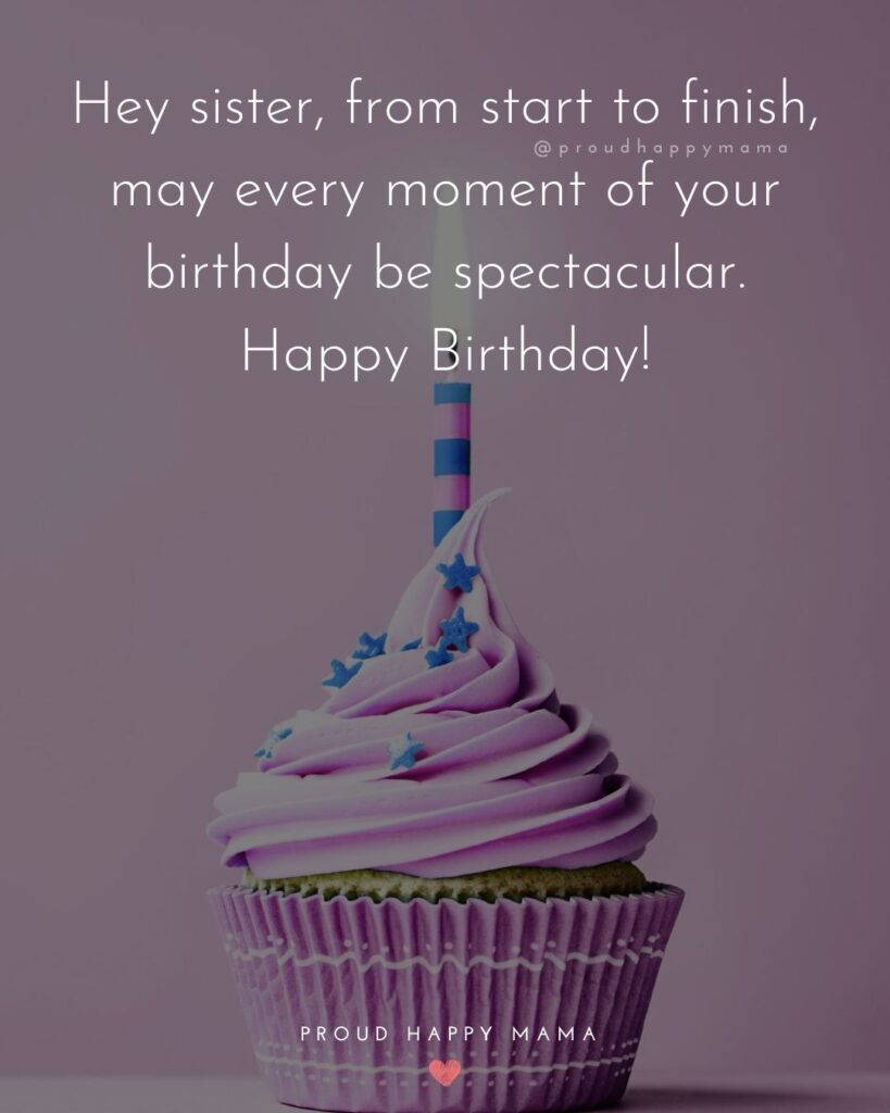 Happy Birthday Wishes For Sister - Hey sister, from start to finish, may every moment of your birthday be spectacular. Happy