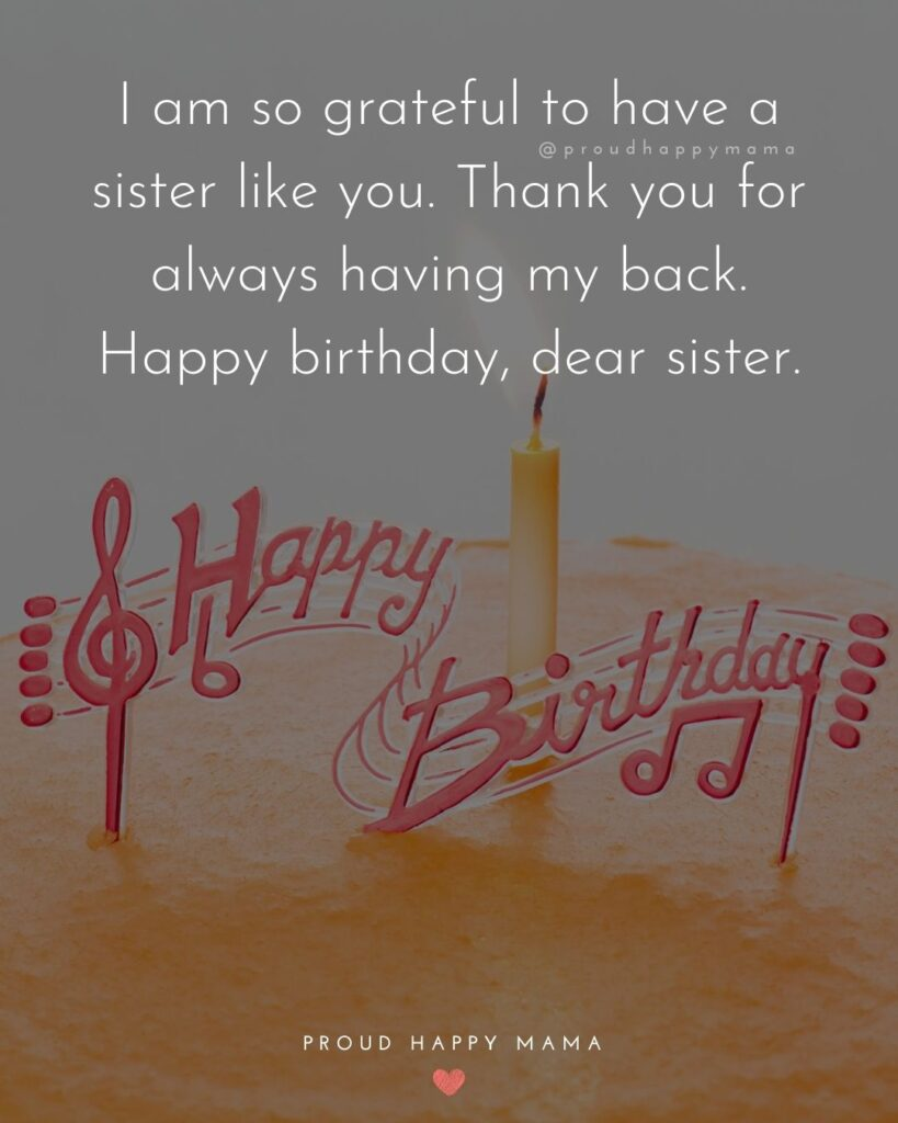 Happy Birthday Wishes For Sister - I am so grateful to have a sister like you. Thank you for always having my back. Happy birthday,
