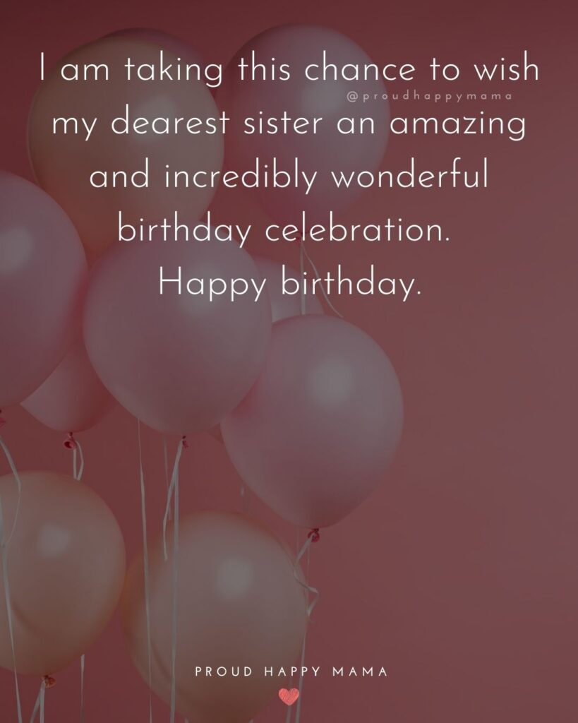 Happy Birthday Wishes For Sister - I am taking this chance to wish my dearest sister an amazing and incredibly wonderful birthday