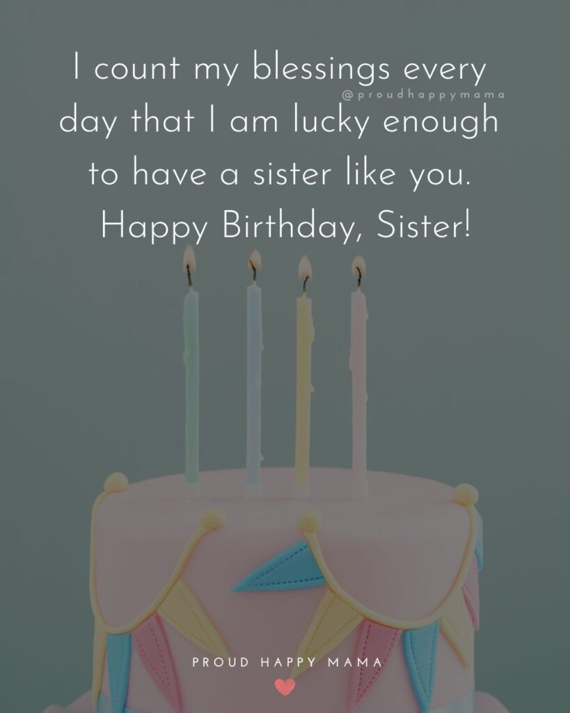 Happy Birthday Wishes For Sister - Rain or shine through good times and bad I can always count on you. You're my best friend, my