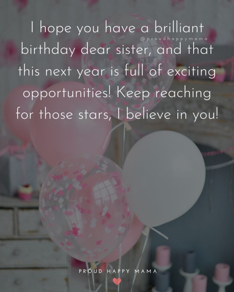 Happy Birthday Wishes For Sister - I hope you have a brilliant birthday dear sister, and that this next year is full of exciting