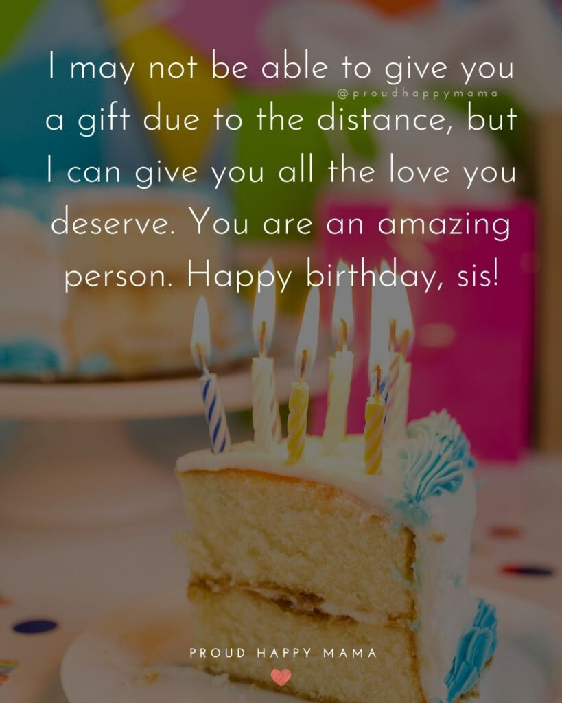 Happy Birthday Wishes For Sister - I may not be able to give you a gift due to the distance, but I can give you all the love you deserve.