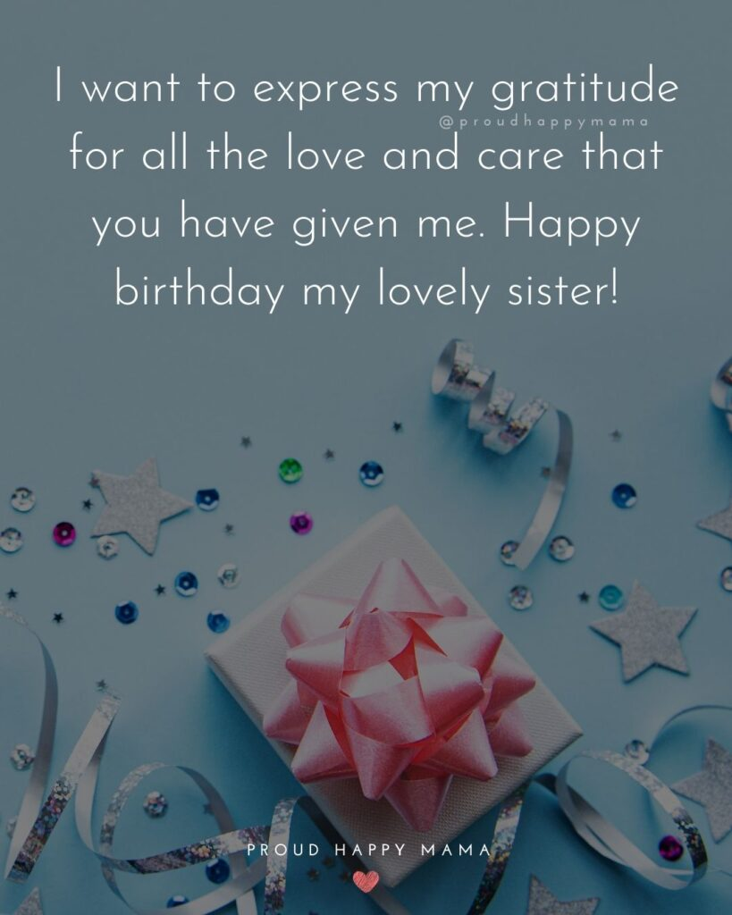 Happy Birthday Wishes For Sister - I want to express my gratitude for all the love and care that you have given me. Happy birthday my