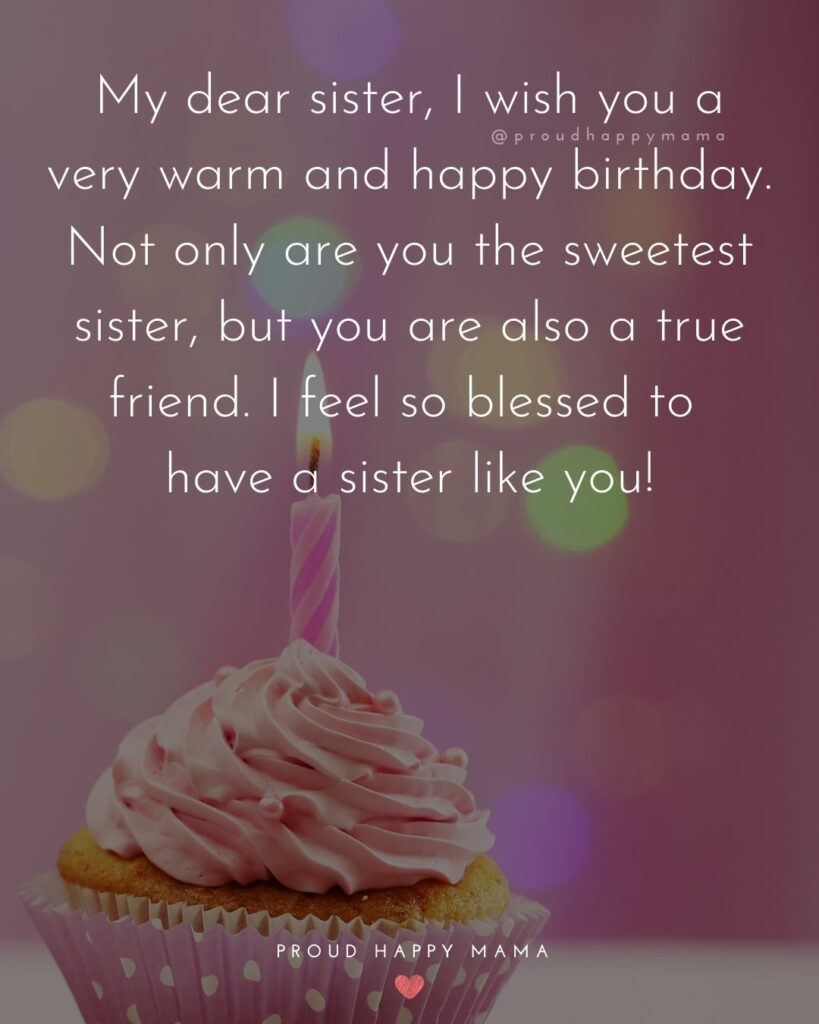 Happy Birthday Wishes For Sister - My dear sister, I wish you a very warm and happy birthday. Not only are you the sweetest sister, but