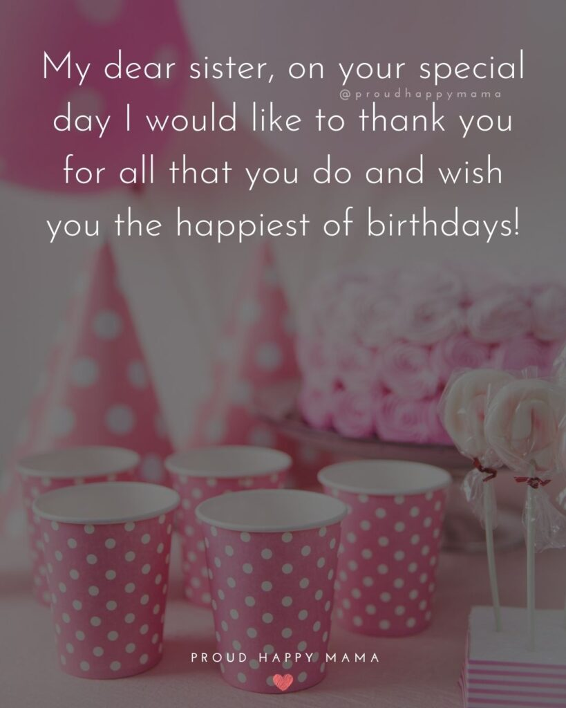 Happy Birthday Wishes For Sister - My dear sister, on your special day I would like to thank you for all that you do and wish you the