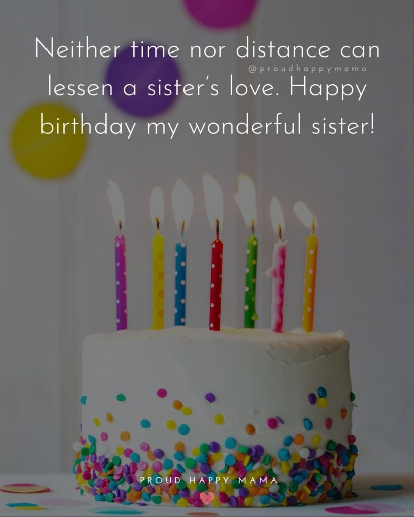Happy Birthday Wishes For Sister - Neither time nor distance can lessen a sister's love. Happy birthday my wonderful sister!'