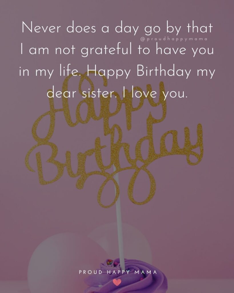 Happy Birthday Wishes For Sister - To my sister, because of you, I will always have a friend. Wishing you the happiest of birthdays.'
