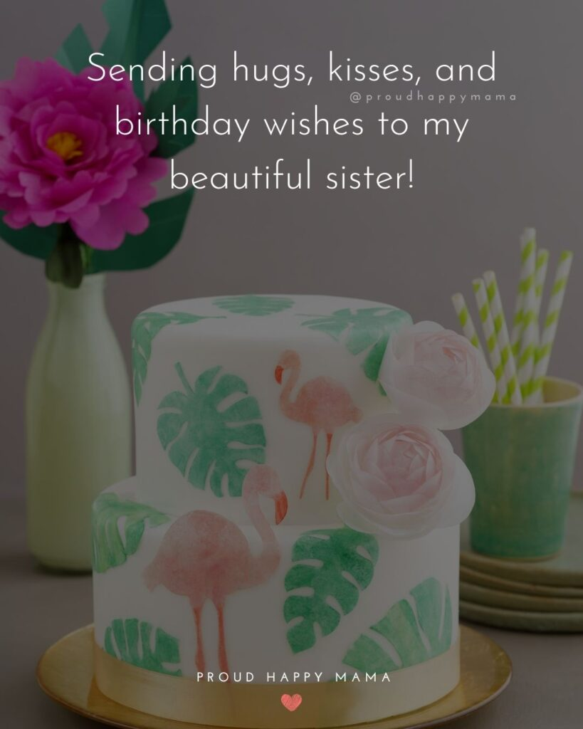 Happy Birthday Wishes For Sister - Sending hugs, kisses, and birthday wishes to my beautiful sister!'